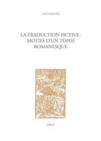 Louis Watier - La traduction fictive : motifs d'un topos romanesque.
