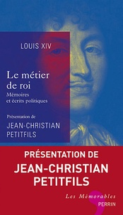 Louis XIV et Jean-Christian Petitfils - Le métier de roi - Mémoires et écrits politiques.
