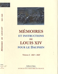 Louis XIV - Mémoires et instructions de Louis XIV pour le Dauphin - Volume 1, 1661-1665.