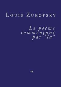 """Louis Zukofsky - Le poème commençant par """"la""""."""