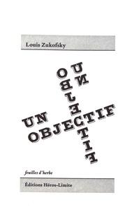 Louis Zukofsky - Un objectif & deux autres essais.
