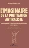 Louisa Baralonga - L'imaginaire de la politisation antiraciste - Monographie d'une association parisienne (2007-2017).