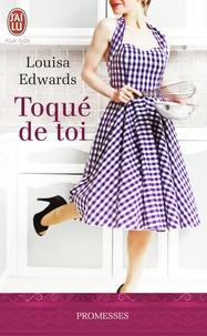 Louisa Edwards - Au plaisir des sens Tome 1 : Toqué de toi.