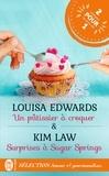 Louisa Edwards et Kim Law - Sélection Amour et gourmandises - Un pâtissier à croquer ; Surprises à Sugar Springs.