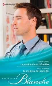 Louisa George et Nikki Benjamin - La passion d'une infirmière - Le meilleur des remèdes.