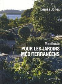 Louisa Jones - Manifeste pour les jardins méditerranéens.