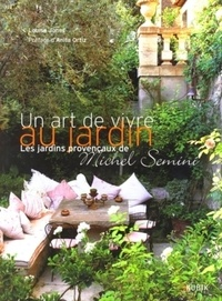 Louisa Jones - Un art de vivre au jardin - Les jardins provençaux de Michel Semini.