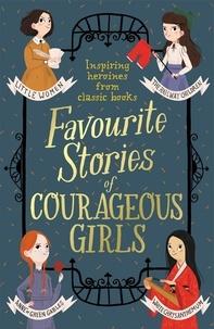 Louisa May Alcott et L. Frank Baum - Favourite Stories of Courageous Girls - inspiring heroines from classic children's books.