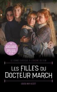 Louisa May Alcott - Les Filles du Docteur March - Le grand classique à l'origine du film - Roman illustré avec des photos du film.