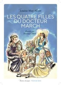 Louisa May Alcott et Thomas Gilbert - Les Quatre Filles du docteur March Tome 1 : Les quatre filles du docteur March - Texte abrégé.