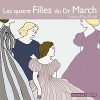 Louisa May Alcott et Françoise Gillard - Les quatre filles du Dr March.