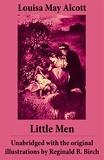Louisa May Alcott et Reginald B. Birch - Little Men - Unabridged with the original illustrations by Reginald B. Birch (includes Good Wives).