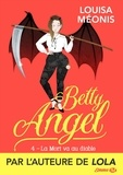 Louisa Méonis - Betty Angel Tome 4 : La Mort va au diable.