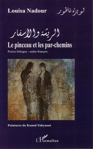 Louisa Nadour - Le pinceau et les par-chemins - Edition bilingue français-arabe.