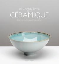 Louisa Taylor - Le grand livre de la céramique - Outils et techniques d'aujourd'hui.