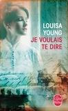 Louisa Young - Je voulais te dire.