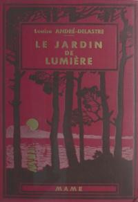 Louise Andre-Delastre et E. Dot - Le jardin de lumière.