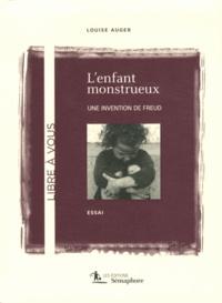 Louise Auger - L'enfant monstrueux - Une invention de Freud.