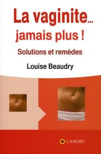 La vaginite... jamais plus !- Solutions et remèdes - Louise Beaudry |