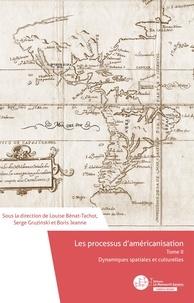 Louise Bénat-Tachot et Serge Gruzinski - Les processus d'américanisation - Tome 2, Dynamiques spatiales et culturelles.