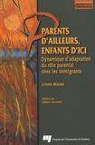 Louise Bérubé - Parents d'ailleurs, enfants d'ici - Dynamique d'adaptation du rôle parental chez les immigrants.
