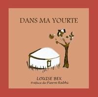 Louise Bex et Pierre Rabhi - Dans ma Yourte, de Louise Bex - Préface de Pierre Rabhi.
