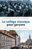 Louise Bienvenue et Ollivier Hubert - Le collège classique pour garçons - Études historiques sur une institution québécoise disparue.