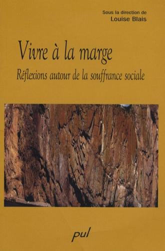 Louise Blais - Vivre à la marge - Réflexions autour de la souffrance sociale.