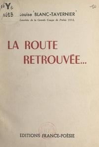 Louise Blanc-Tavernier - La route retrouvée....