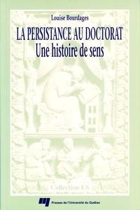 Louise Bourdages - La persistance au doctorat - Une histoire de sens.