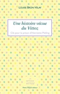 Louise Bron-Velay - Une histoire vécue du Vittoz - Clé pour la prison d'Henriette Melling.