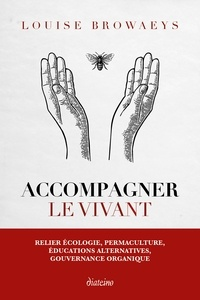 Louise Browaeys - Accompagner le vivant - Relier écologie, permaculture, éducations alternatives, gouvernance organique.