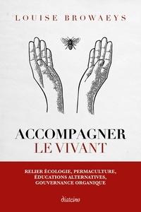 Louise Browaeys - Accompagner le vivant - Relier écologie, permaculture, éducations alternatives,  gouvernance organique.