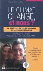 Louise Browaeys et Alexandre Florentin - Le climat change, et nous ? - Penser et agir aujourd'hui pour demain.