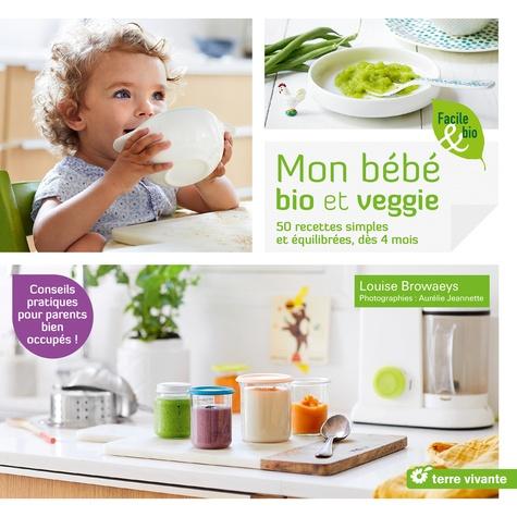 Mon bébé bio et veggie. 50 recettes simples et équilibrés, dès 4 mois