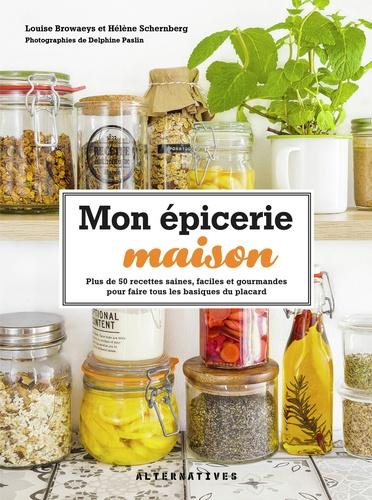Louise Browaeys et Hélène Schernberg - Mon épicerie maison - Plus de 50 recettes saines, faciles et gourmandes pour faire tous les basiques du placard.