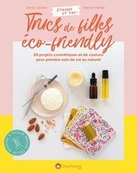 Louise Brunet et Audrey Parent - Trucs de filles éco-friendly - 20 projets cosmétiques et de couture pour prendre soin de soi au naturel.