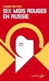 Louise Bryant - Six mois rouges en Russie - Récit d'un témoin direct en Russie avant et pendant la dictature prolétarienne (1917-1918).