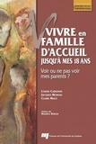 Louise Carignan et Jacques Moreau - Vivre en famille d'accueil jusqu'à mes 18 ans - Voir ou ne pas voir mes parents ?.