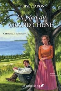 Louise Caron - Au pied du grand chêne  : Au pied du grand chêne T.1 - Méfiance et intolérance.