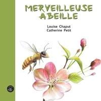 Louise Chaput et Catherine Petit - Merveilleuse abeille.