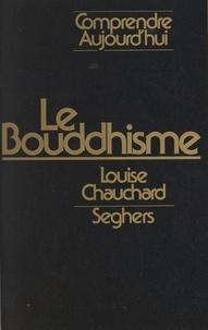 Louise Chauchard et Janine Alaux - Le bouddhisme - Bouddhisme zen et bouddhisme tantrique.