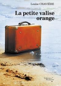 Louise Chavière - La petite valise orange.
