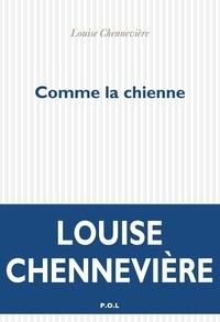 Louise Chennevière - Comme la chienne.