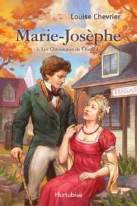 Louise Chevrier - Les Chroniques de Chambly  : Les chroniques de Chambly T3 - Marie-Josèphe.
