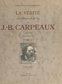 Louise Clément-Carpeaux et Georges Lecomte - La vérité sur l'œuvre et la vie de J.-B. Carpeaux, 1827-1875 (2).