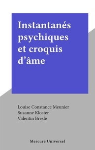 Louise Constance Meunier et Suzanne Kloster - Instantanés psychiques et croquis d'âme.