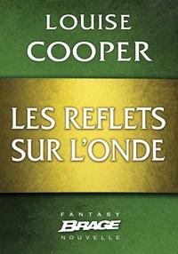 Louise Cooper et Nicolas Cluzeau - Les Reflets sur l'onde.