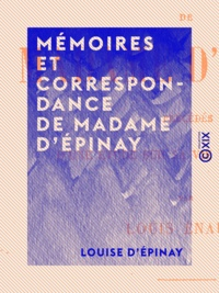 Louise d' Épinay et Louis Énault - Mémoires et correspondance de Madame d' Épinay - Précédés d'une étude sur sa vie et ses œuvres.
