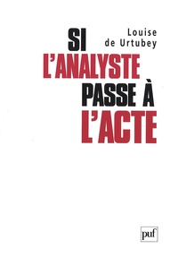 Louise de Urtubey - Si l'analyste passe à l'acte.